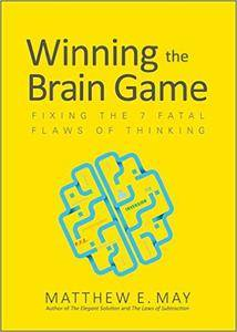 Winning the Brain Game: Fixing the 7 Fatal Flaws of Thinking (repost)