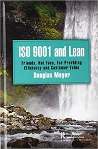 ISO 9001 and Lean: Friends, Not Foes, For Providing Efficiency and Customer Value