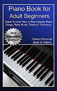 Piano Book for Adult Beginners: Teach Yourself How to Play Famous Piano Songs, Read Music, Theory & Technique