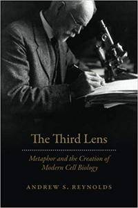 The Third Lens: Metaphor and the Creation of Modern Cell Biology