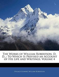 The Works of William Robertson, D. D...: To Which Is Prefixed an Account of His Life and Writings, Volume 4
