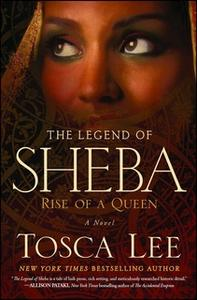«The Legend of Sheba: Rise of a Queen» by Tosca Lee