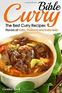 Curry Bible The Best Curry Recipes   Flavors of India, Thailand and Indonesia