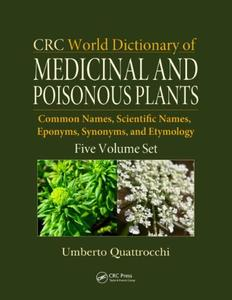 CRC World Dictionary of Medicinal and Poisonous Plants: Common Names, Scientific Names, Eponyms, Synonyms, and Etymology