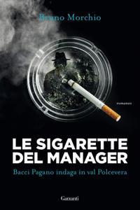 Bruno Morchio - Le sigarette del manager. Bacci Pagano indaga in val Polcevera
