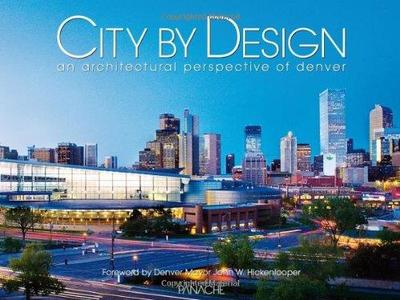 City by Design: Denver: An Architectural Perspective of Denver (City By Design series)