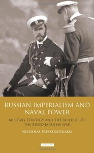 Russian Imperialism and Naval Power: Military Strategy and the Build-Up to the Russo-Japanese War (repost)