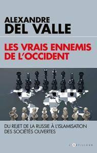 """Alexandre Del Valle, """"Les vrais ennemis de l'Occident: Du rejet de la Russie à l'islamisation des sociétés ouvertes"""""""