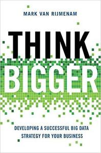 Think Bigger: Developing a Successful Big Data Strategy for Your Business (Repost)