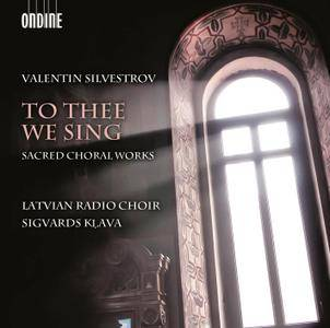 Latvian Radio Choir, Sigvards Klava - Valentin Silvestrov: To Thee We Sing - Sacred Choral Works (2015)
