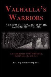 Valhalla's Warriors: A History of the Waffen-SS on the Eastern Front 1941-1945