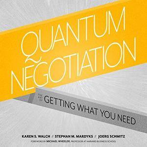 Quantum Negotiation: The Art of Getting What You Need [Audiobook]