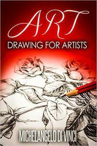 Art: Drawing For Artists: Artist: A Guidebook For Different Styles Of Drawing