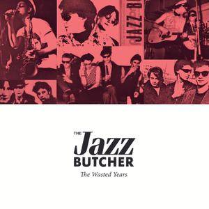 The Jazz Butcher - The Wasted Years (2017)