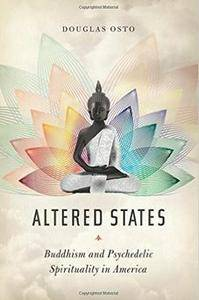 Altered States: Buddhism and Psychedelic Spirituality in America