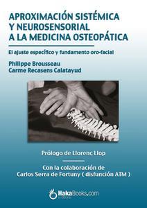 «Aproximación sistémica y neurosensorial a la medicina osteopática» by Philippe Brousseau,Carme Recasens