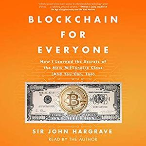 Blockchain for Everyone: How I Learned the Secrets of the New Millionaire Class (And You Can, Too) [Audiobook]