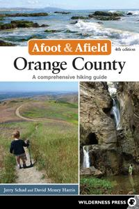 Orange County: A Comprehensive Hiking Guide (Afoot and Afield), 4th Edition