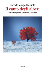 David George Haskell - Il canto degli alberi. Storie dei grandi connettori naturali (2018)