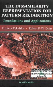 The Dissimilarity Representation for Pattern Recognition: Foundations And Applications