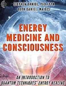 Energy Medicine and Consciousness: An Introduction to Quantum Techniques Energy Healing