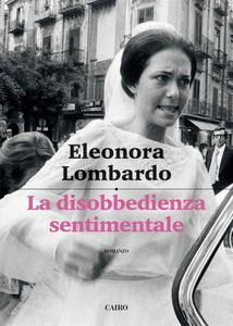 Eleonora Lombardo - La disobbedienza sentimentale