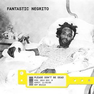 Fantastic Negrito - Please Don't Be Dead (2018) {Cooking Vinyl}