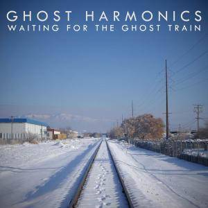 Ghost Harmonics - Waiting for the Ghost Train (2018)