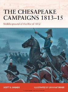 The Chesapeake Campaigns 1813-15: Middle ground of the War of 1812 (Osprey Campaign 259)