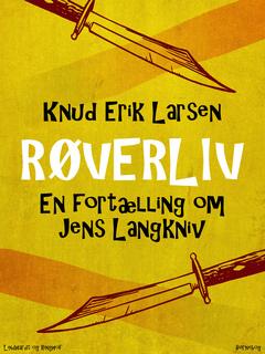 «Røverliv: En fortælling om Jens Langkniv» by Knud Erik Larsen