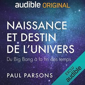 """Paul Parsons, """"Naissance et destin de l'univers"""""""