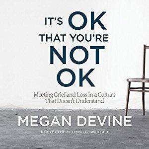 It's OK That You're Not OK: Meeting Grief and Loss in a Culture That Doesn't Understand [Audiobook]