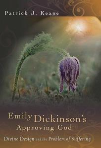 Emily Dickinson's Approving God: Divine Design and the Problem of Suffering