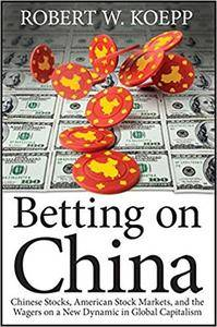 Betting on China: Chinese Stocks, American Stock Markets, and the Wagers on a New Dynamic in Global Capitalism