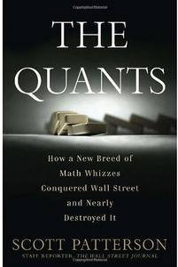 The Quants: How a New Breed of Math Whizzes Conquered Wall Street and Nearly Destroyed It [Repost]