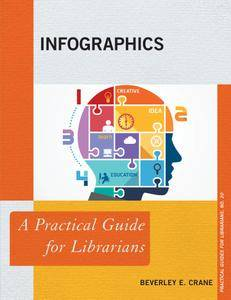 Infographics: A Practical Guide for Librarians (Practical Guides for Librarians)