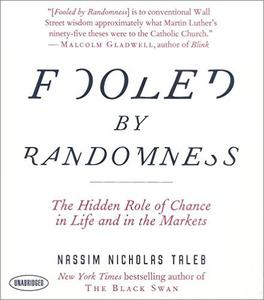 Fooled by Randomness: The Hidden Role of Chance in Life and in the Markets [Audiobook