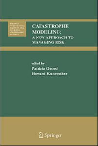 Catastrophe Modeling: A New Approach to Managing Risk: Patricia Grossi, Howard Kunreuther