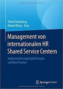 Management von internationalen HR Shared Service Centern: Implementierungsempfehlungen und Best Practice