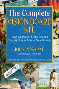 «The Complete Vision Board Kit: Using the Power of Intention and Visualization to Achieve Your Dreams» by John Assaraf