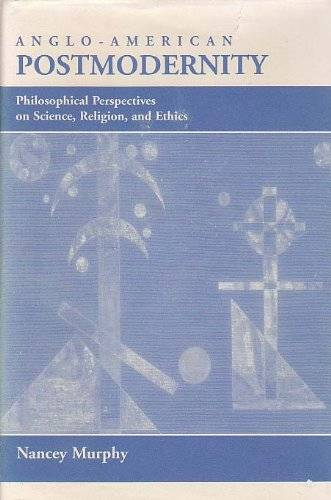 Anglo-american Postmodernity: Philosophical Perspectives On Science, Religion, And Ethics