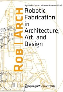 Rob|Arch 2012: Robotic Fabrication in Architecture, Art and Design (repost)