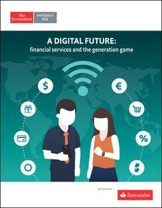 The Economist (Intelligence Unit) - A Digital Future: financial services and the generation game (2017)