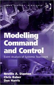 Modelling Command and Control: Event Analysis of Systemic Teamwork (Repost)