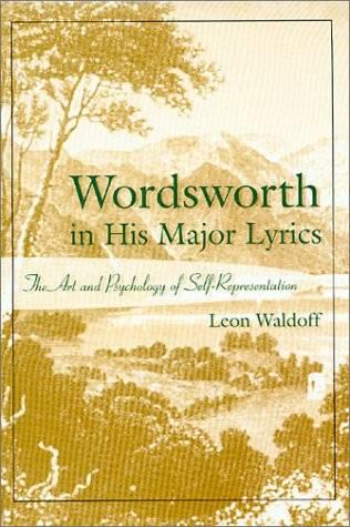 Wordsworth in His Major Lyrics: The Art and Psychology of Self-Representation