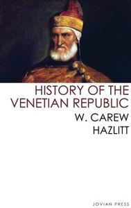 «History of the Venetian Republic» by W. Carew Hazlitt