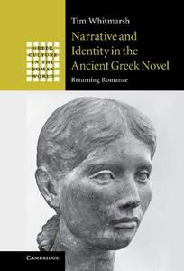Narrative and Identity in the Ancient Greek Novel: Returning Romance (Greek Culture in the Roman World) (Repost)