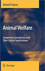 Animal Welfare: Competing Conceptions and Their Ethical Implication