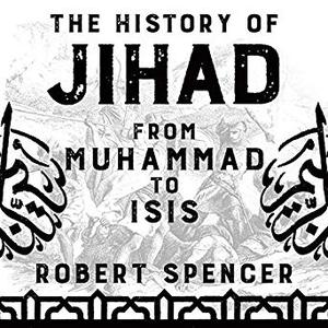 The History of Jihad: From Muhammad to ISIS [Audiobook]