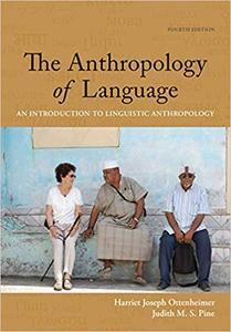 The Anthropology of Language: An Introduction to Linguistic Anthropology 4th Edition